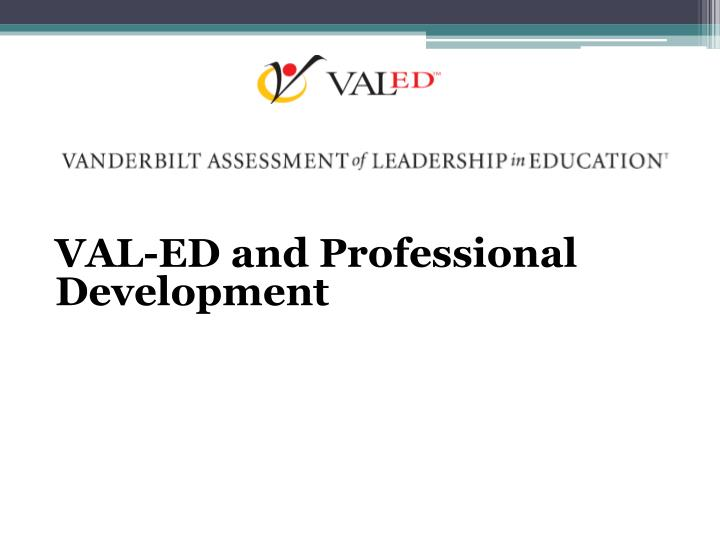 VAL-ED and Professional Development