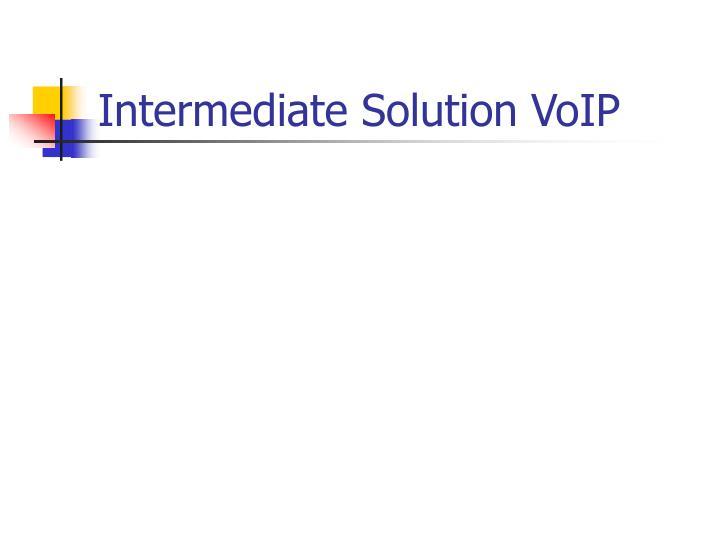 Intermediate Solution VoIP