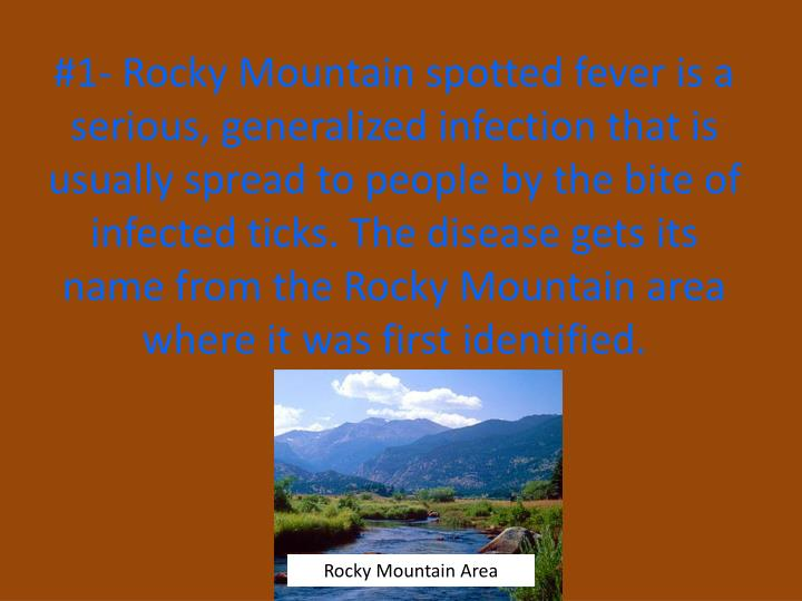 #1- Rocky Mountain spotted fever is a serious, generalized infection that is usually spread to peopl...