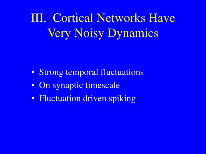 III.  Cortical Networks Have Very Noisy Dynamics