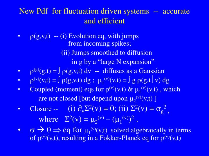 New Pdf  for fluctuation driven systems  --  accurate and efficient