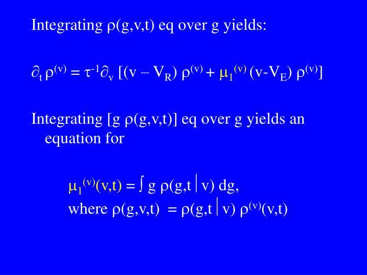 Integrating (g,v,t) eq over g yields: