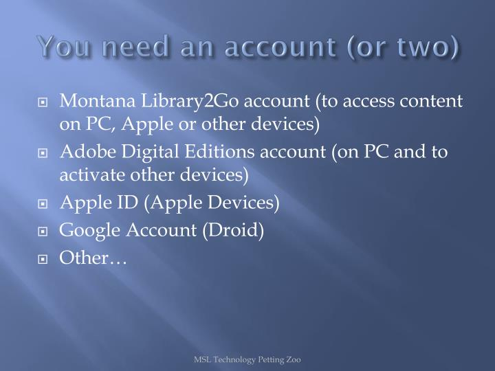 You need an account (or two)