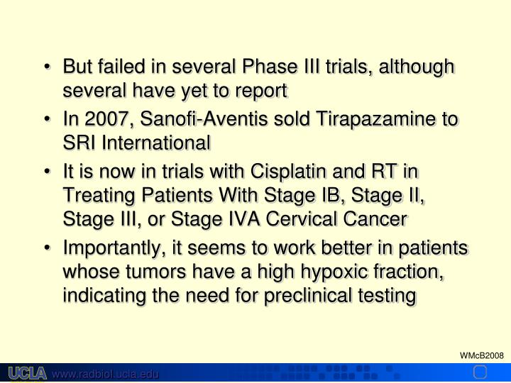 But failed in several Phase III trials, although several have yet to report