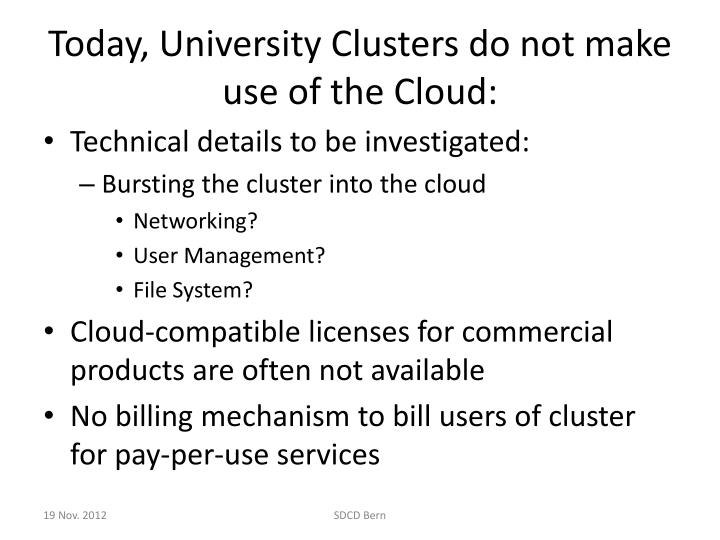 Today, University Clusters do not make use of the Cloud: