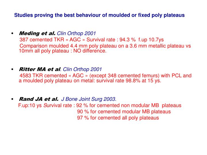 Studies proving the best behaviour of moulded or fixed poly plateaus
