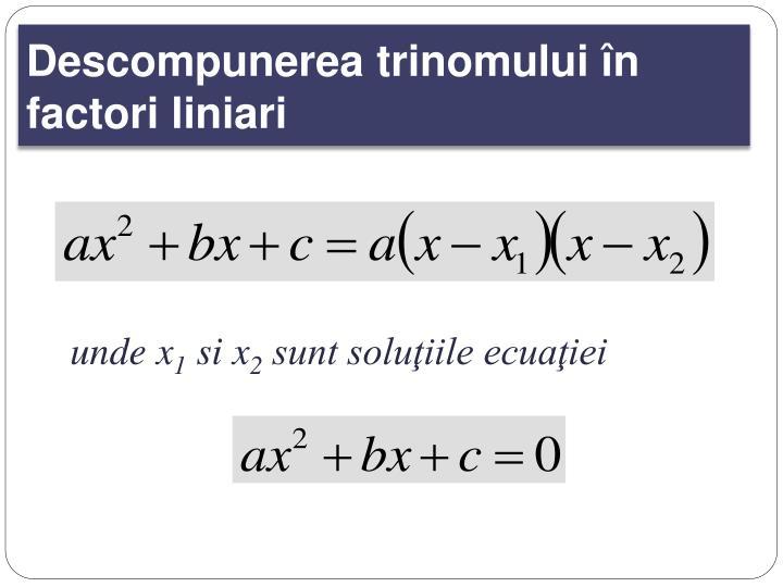 Descompunerea trinomului în factori liniari