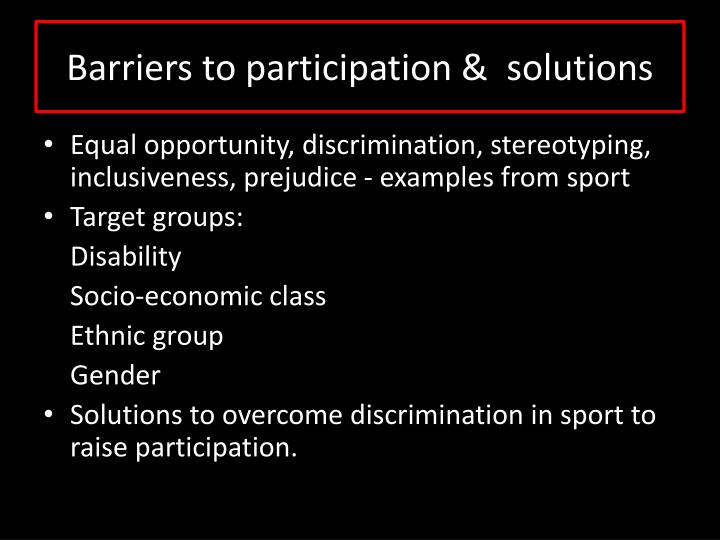 Barriers to participation &  solutions