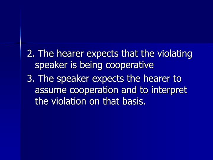 2. The hearer expects that the violating speaker is being cooperative