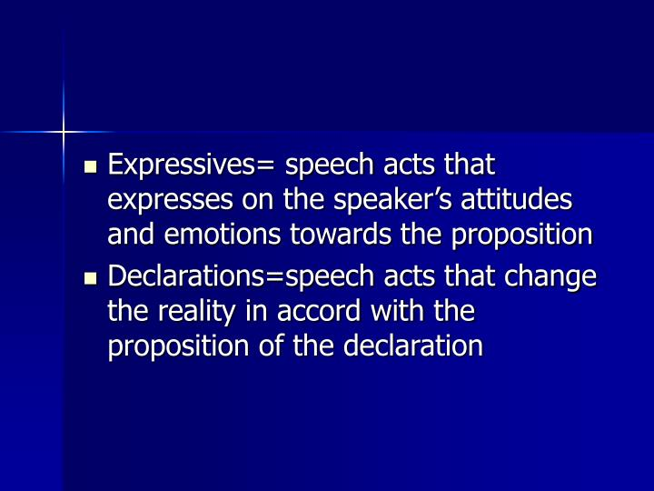 Expressives= speech acts that expresses on the speaker's attitudes and emotions towards the proposition