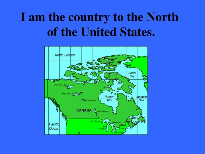I am the country to the North