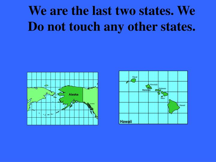 We are the last two states. We