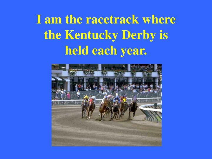 I am the racetrack where the Kentucky Derby is held each year.
