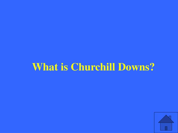 What is Churchill Downs?