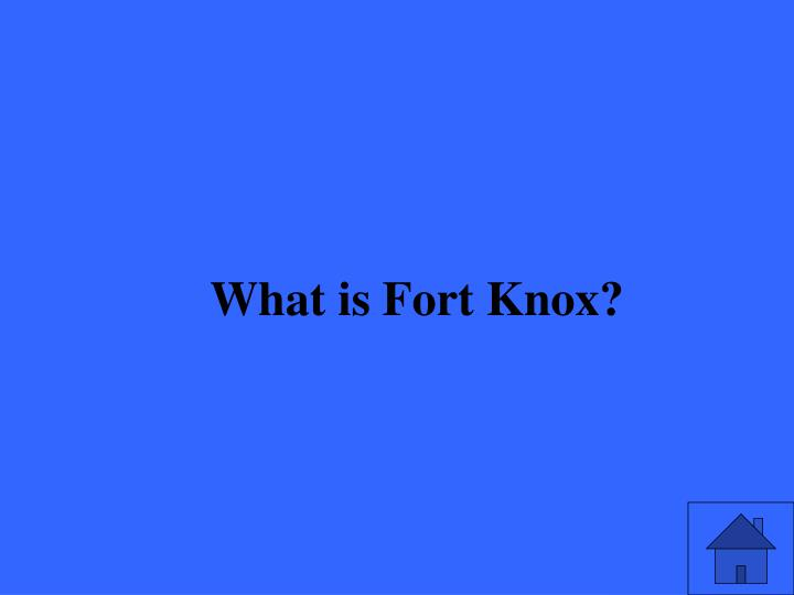 What is Fort Knox?