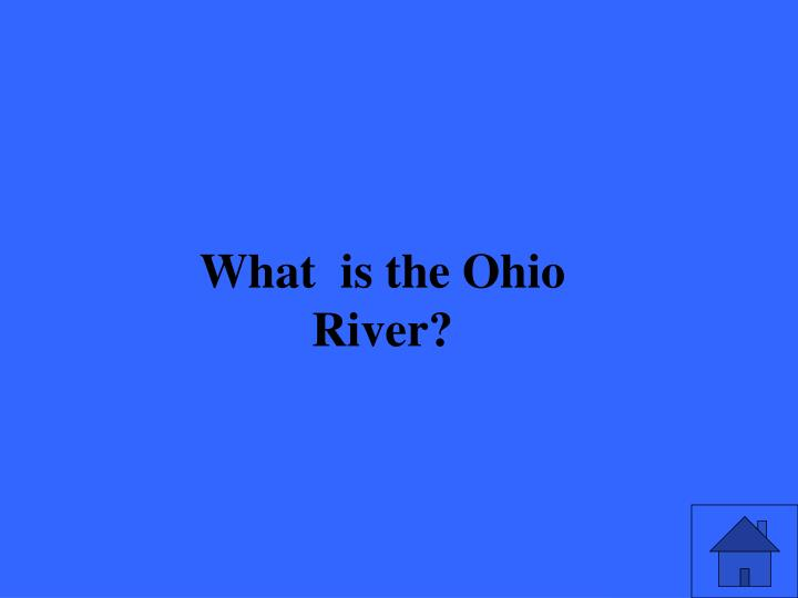 What  is the Ohio River?