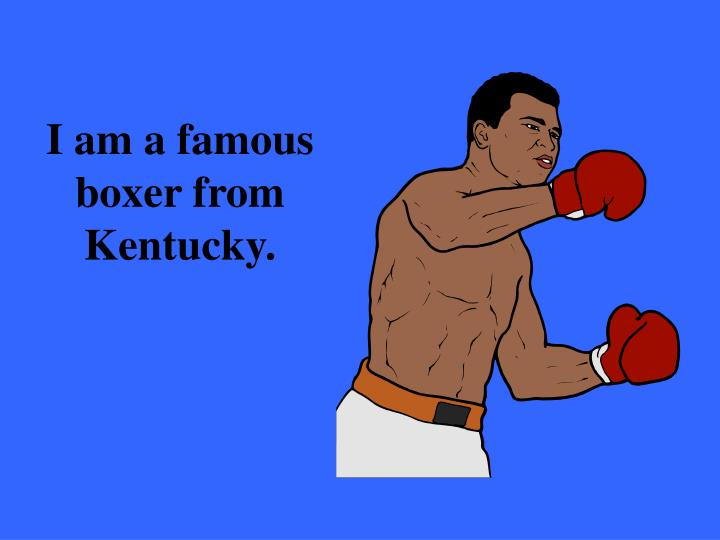 I am a famous boxer from Kentucky.