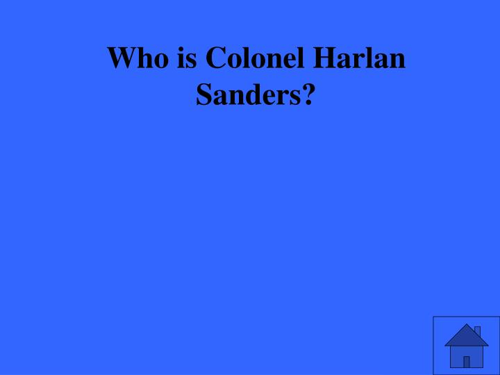 Who is Colonel Harlan Sanders?