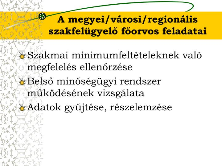 A megyei/városi/regionális szakfelügyelő főorvos feladatai