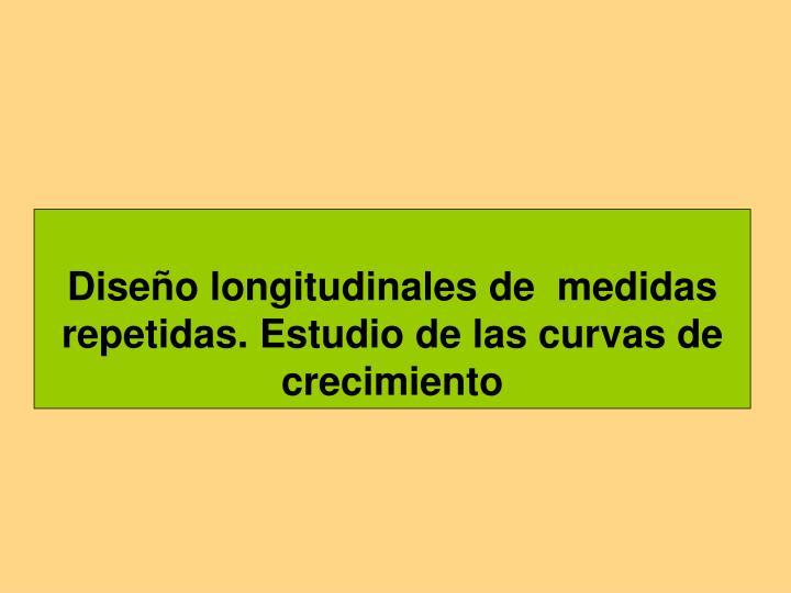Diseño longitudinales de  medidas repetidas. Estudio de las curvas de crecimiento