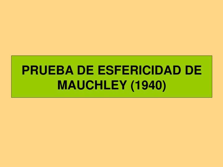 PRUEBA DE ESFERICIDAD DE MAUCHLEY (1940)
