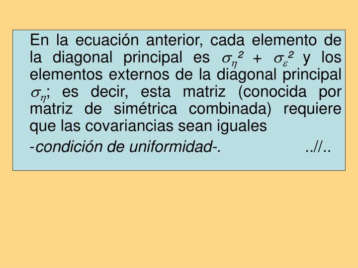 En la ecuación anterior, cada elemento de la diagonal principal es
