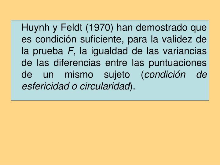 Huynh y Feldt (1970) han demostrado que es condición suficiente, para la validez de la prueba