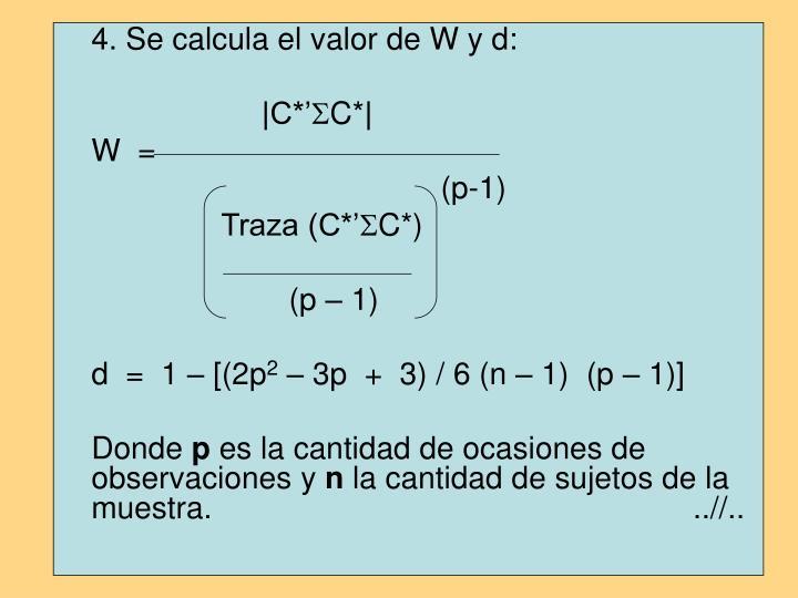 4. Se calcula el valor de W y d: