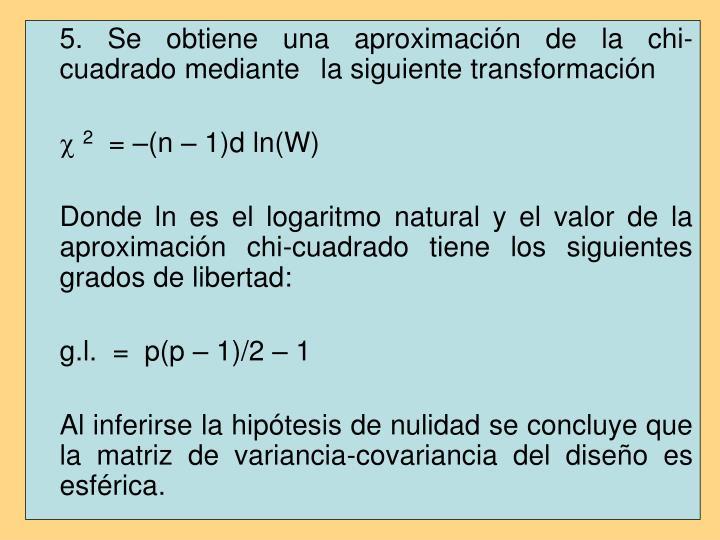 5. Se obtiene una aproximación de la chi-cuadrado mediante la siguiente transformación