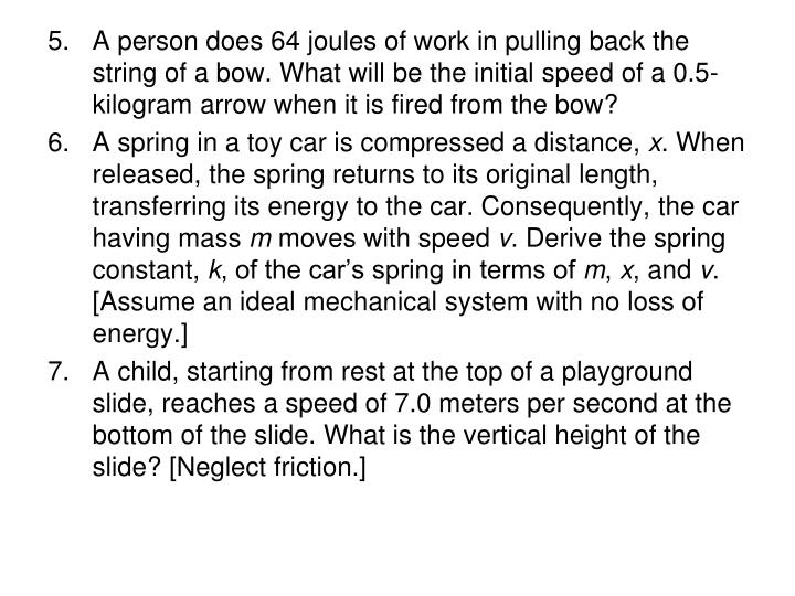 A person does 64 joules of work in pulling back the string of a bow. What will be the initial speed of a 0.5-kilogram arrow when it is fired from the bow?