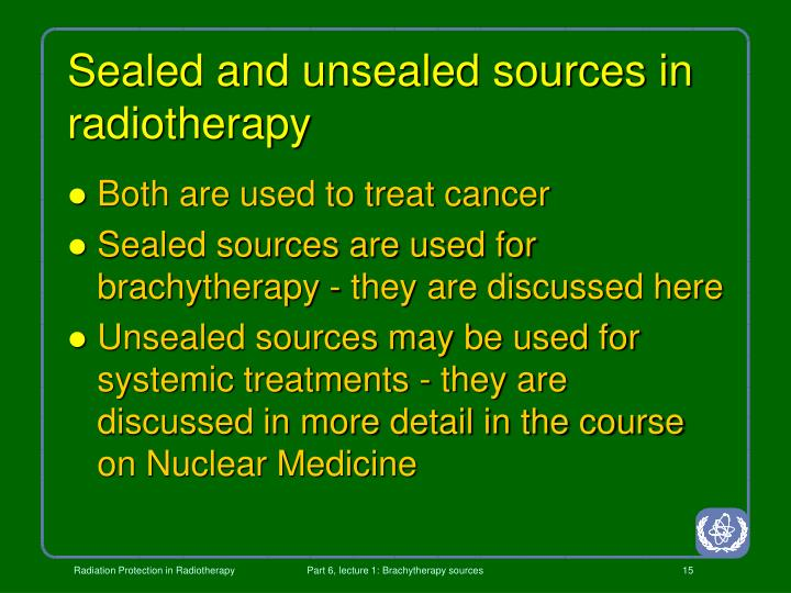 Sealed and unsealed sources in radiotherapy
