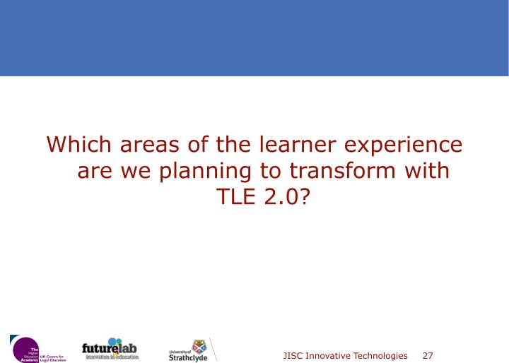 Which areas of the learner experience are we planning to transform with