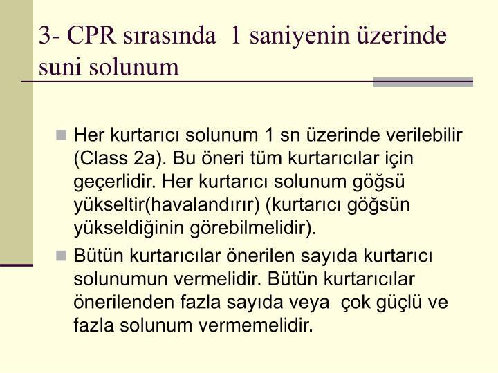 3- CPR sırasında  1 saniyenin üzerinde suni solunum