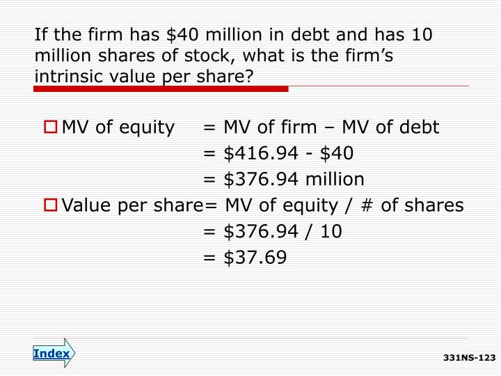 If the firm has $40 million in debt and has 10 million shares of stock, what is the firm's intrinsic value per share?