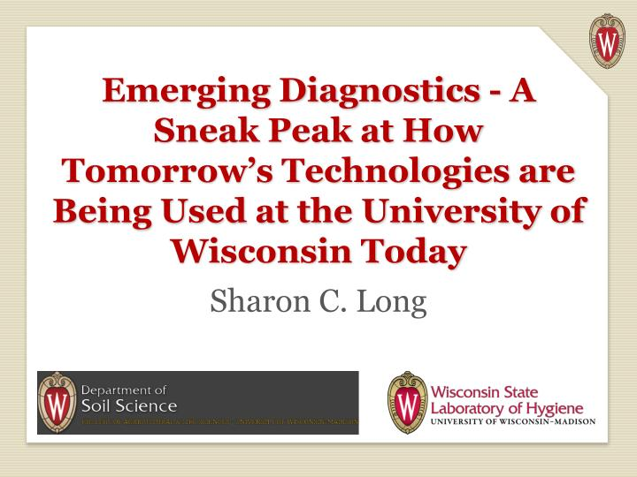 Emerging Diagnostics - A Sneak Peak at How Tomorrow's Technologies are Being Used at the University of Wisconsin Today