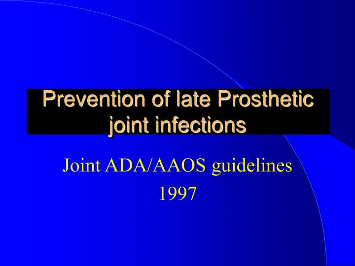 Prevention of late Prosthetic joint infections