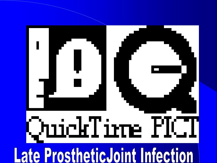 Late ProstheticJoint Infection