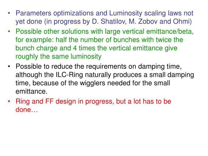 Parameters optimizations and Luminosity scaling laws not yet done (in progress by D. Shatilov, M. Zobov and Ohmi)