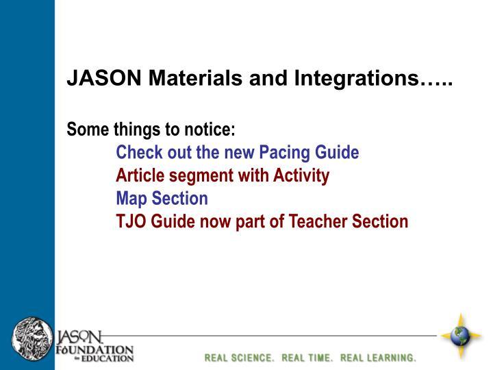 JASON Materials and Integrations…..