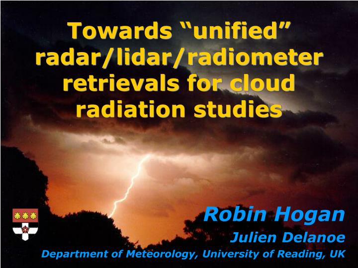 Towards unified radar lidar radiometer retrievals for cloud radiation studies
