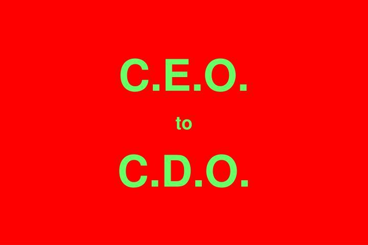 C.E.O.