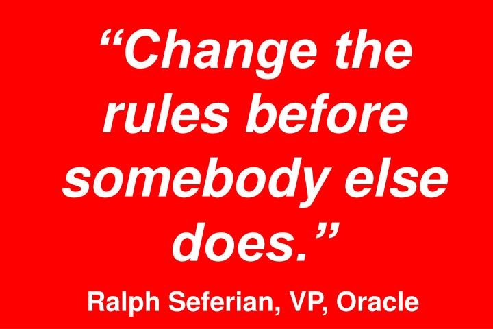 """""""Change the rules before somebody else does."""""""