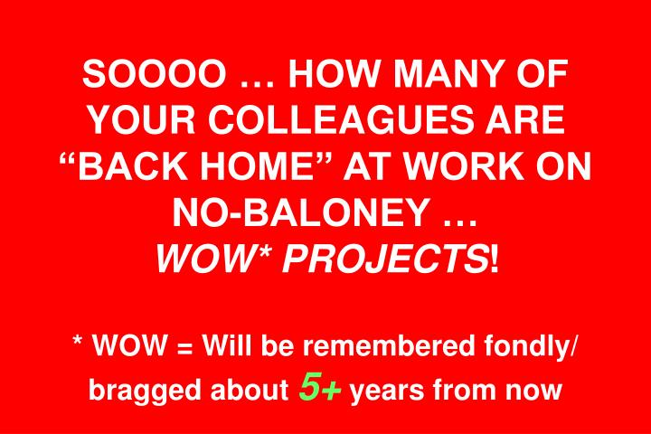 """SOOOO … HOW MANY OF YOUR COLLEAGUES ARE """"BACK HOME"""" AT WORK ON NO-BALONEY …"""