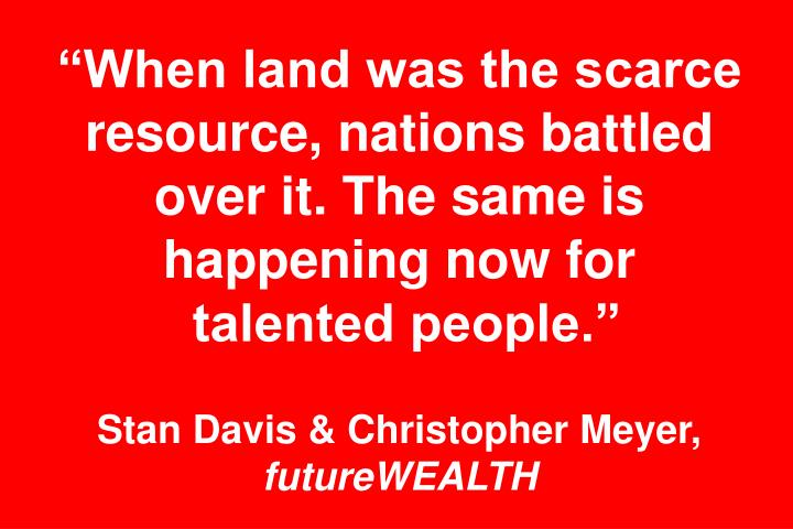 """""""When land was the scarce resource, nations battled over it. The same is happening now for"""