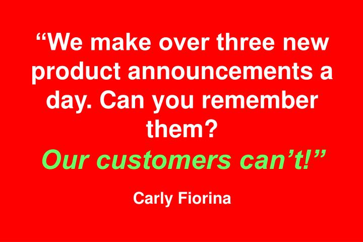 """""""We make over three new product announcements a day. Can you remember them?"""