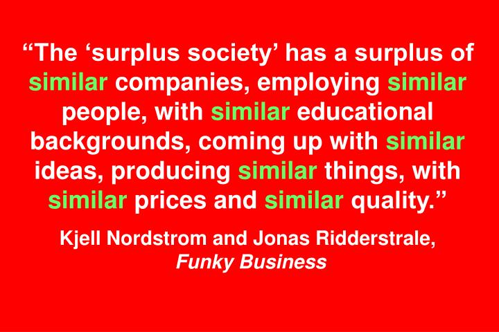 """The 'surplus society' has a surplus of"