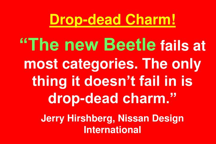 Drop-dead Charm!