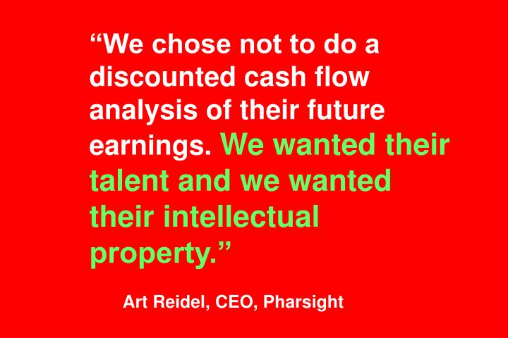 """""""We chose not to do a discounted cash flow analysis of their future earnings."""