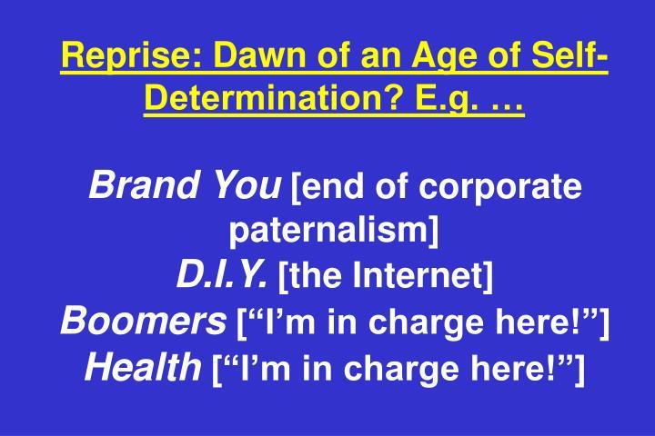 Reprise: Dawn of an Age of Self-Determination? E.g. …