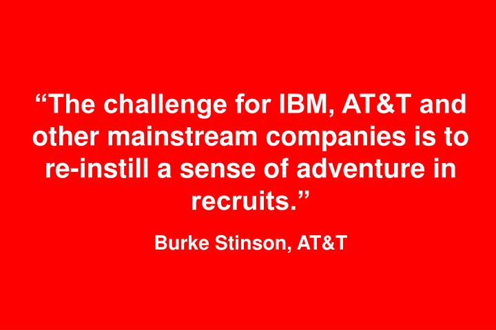 """""""The challenge for IBM, AT&T and other mainstream companies is to re-instill a sense of adventure in recruits."""""""